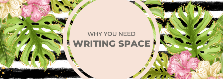 Why You Need Writing Space