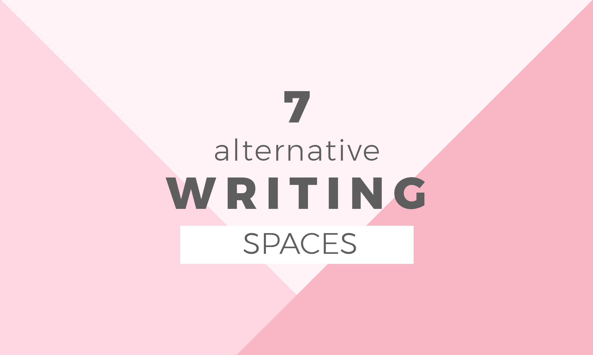 7 Alternative Writing Spaces