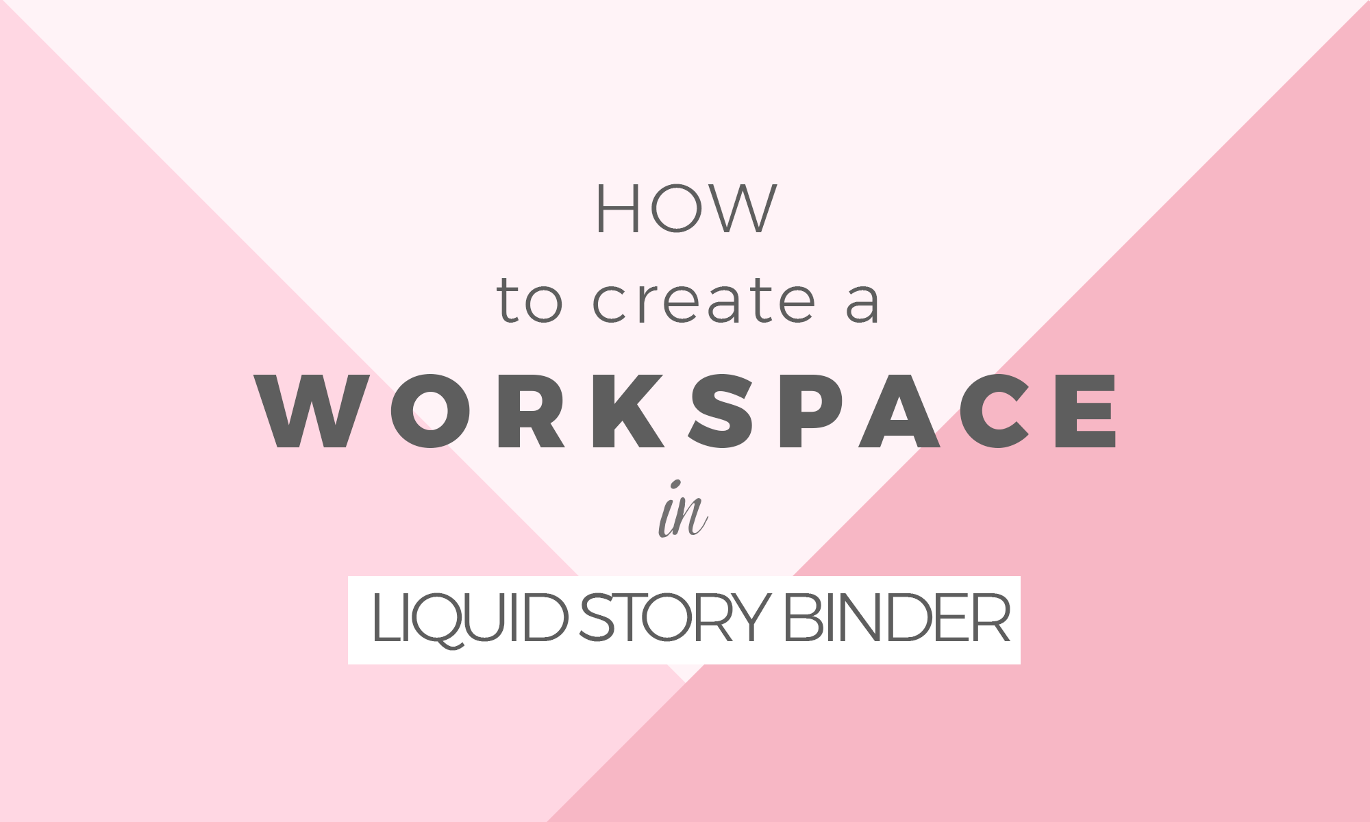 How to create a workspace in Liquid Story Binder