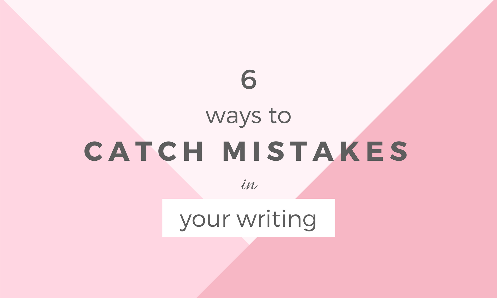 6 ways to catch mistakes in your writing