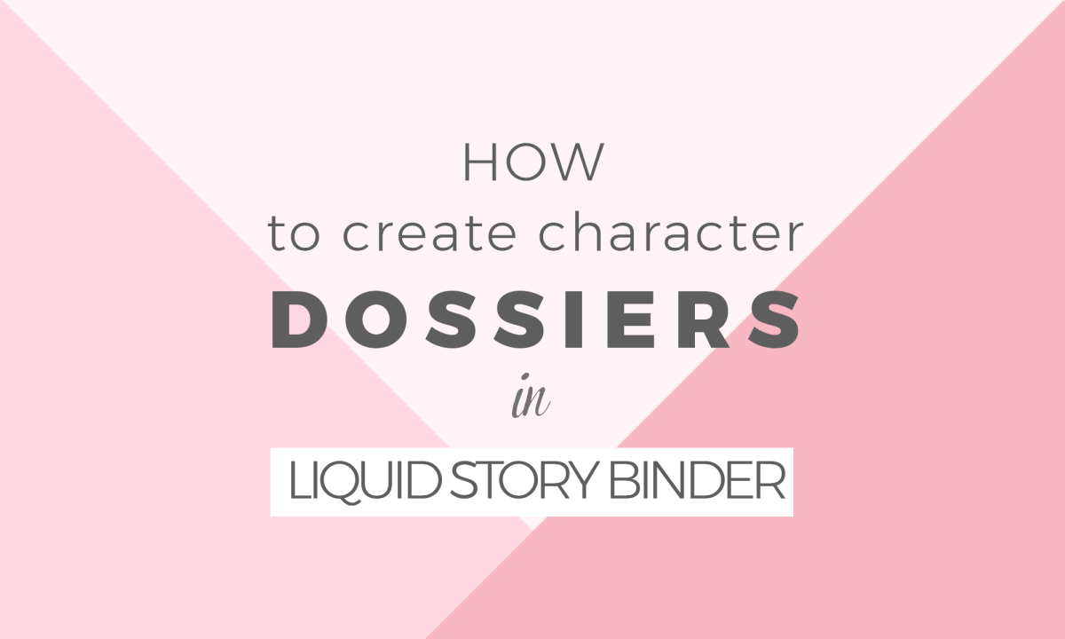 How to create dossiers in Liquid Story Binder