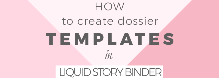 How to create dossier templates in Liquid Story Binder
