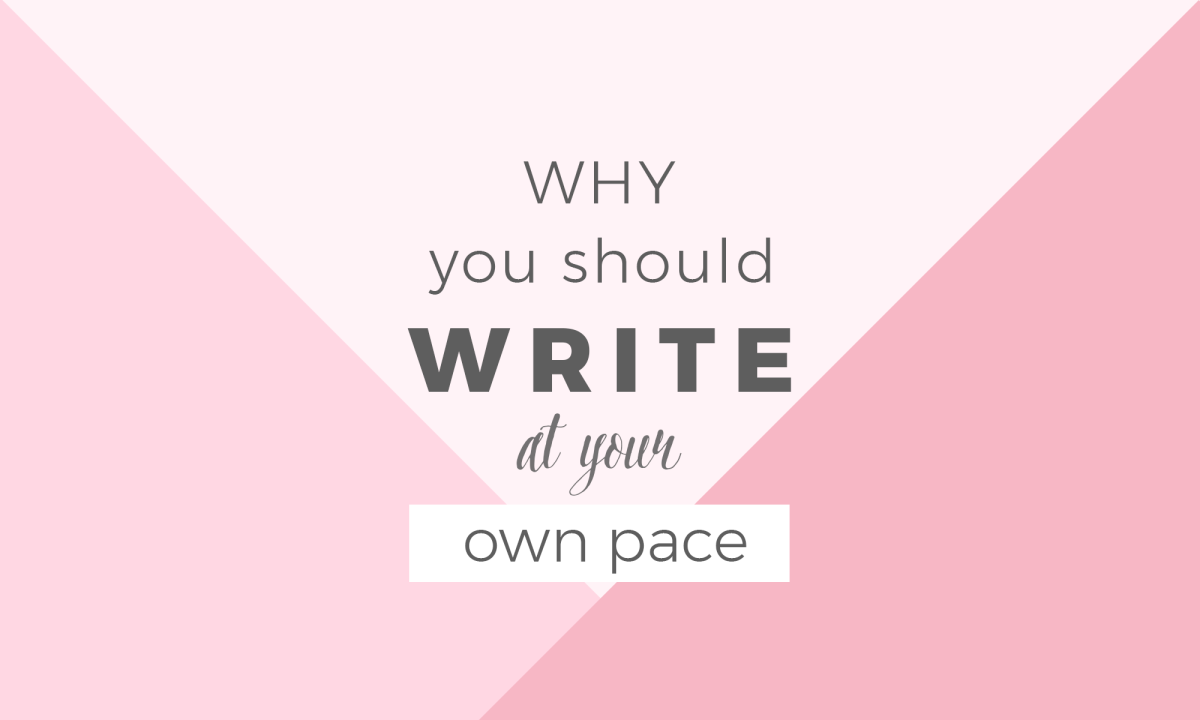 Why you should write at your own pace