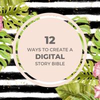 12 ways to create a digital story bible